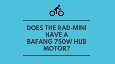 Does a Rad-Mini Have a 750W Bafang Hub Motor or Not???